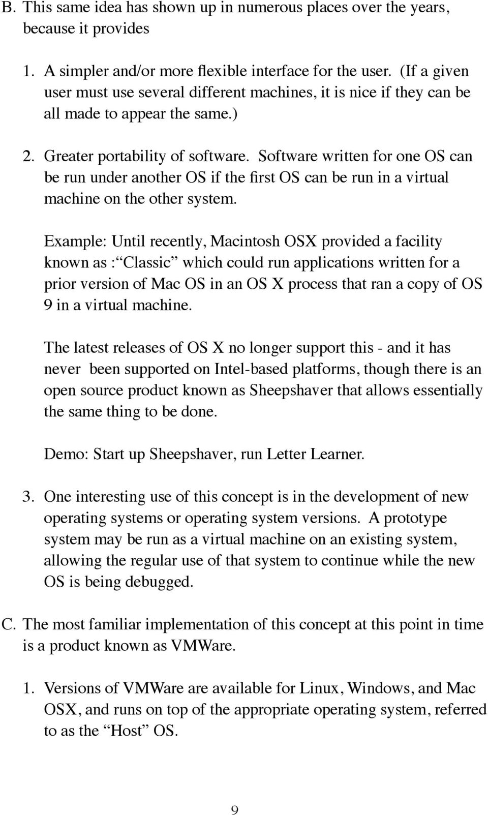 Software written for one OS can be run under another OS if the first OS can be run in a virtual machine on the other system.