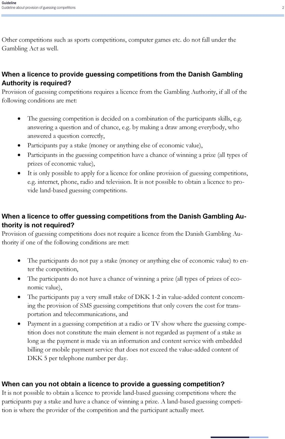 Provision of guessing competitions requires a licence from the Gambling Authority, if all of the following conditions are met: The guessing competition is decided on a combination of the participants