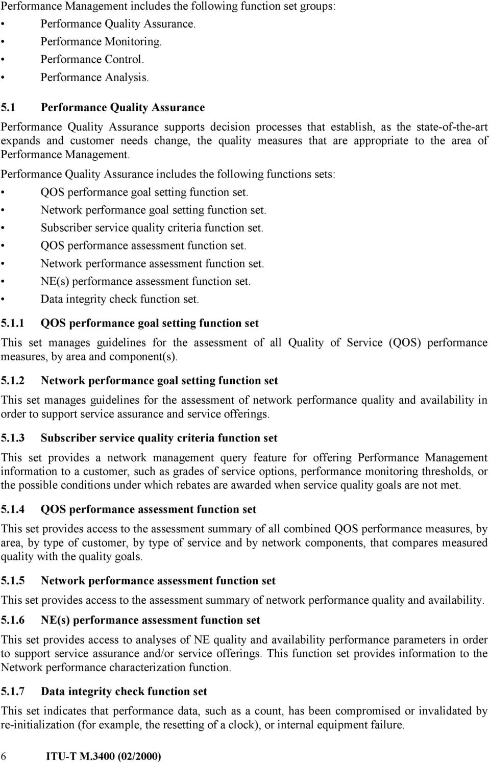 appropriate to the area of Performance Management. Performance Quality Assurance includes the following functions sets: QOS performance goal setting function set.