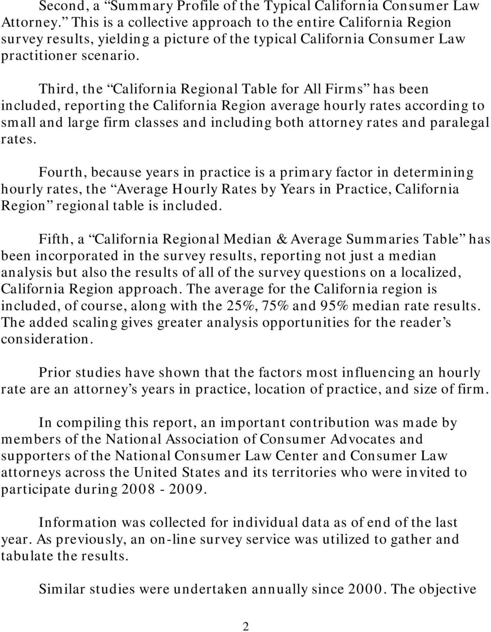 Third, the California Regional Table for All Firms has been included, reporting the California Region average hourly rates according to small and large firm classes and including both attorney rates