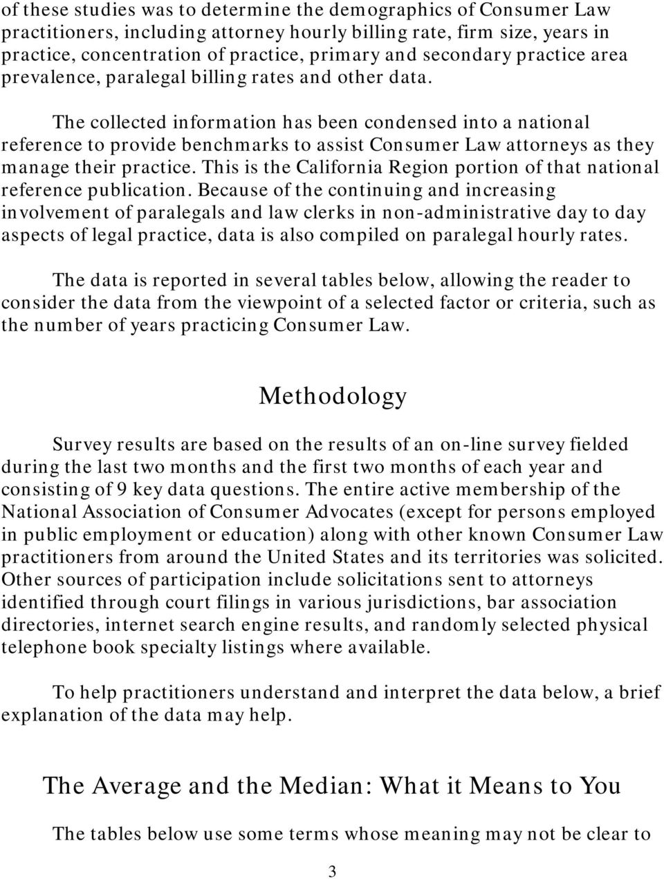 The collected information has been condensed into a national reference to provide benchmarks to assist Consumer Law attorneys as they manage their practice.