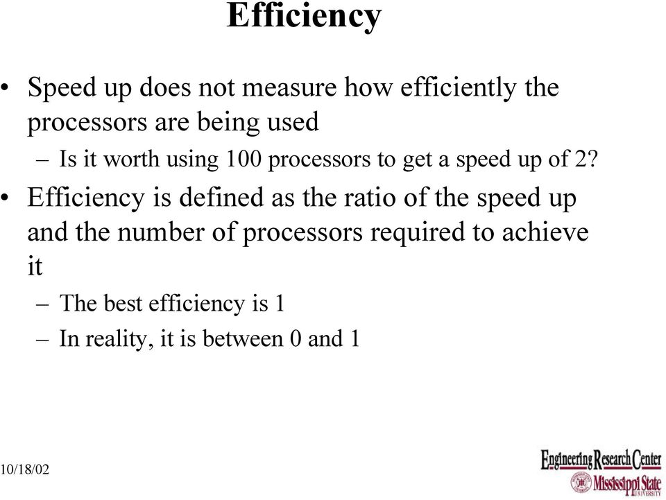 Efficiency is defined as the ratio of the speed up and the number of