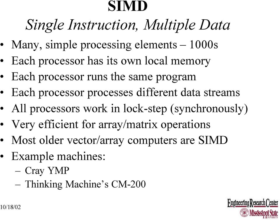 streams All processors work in lock-step (synchronously) Very efficient for array/matrix