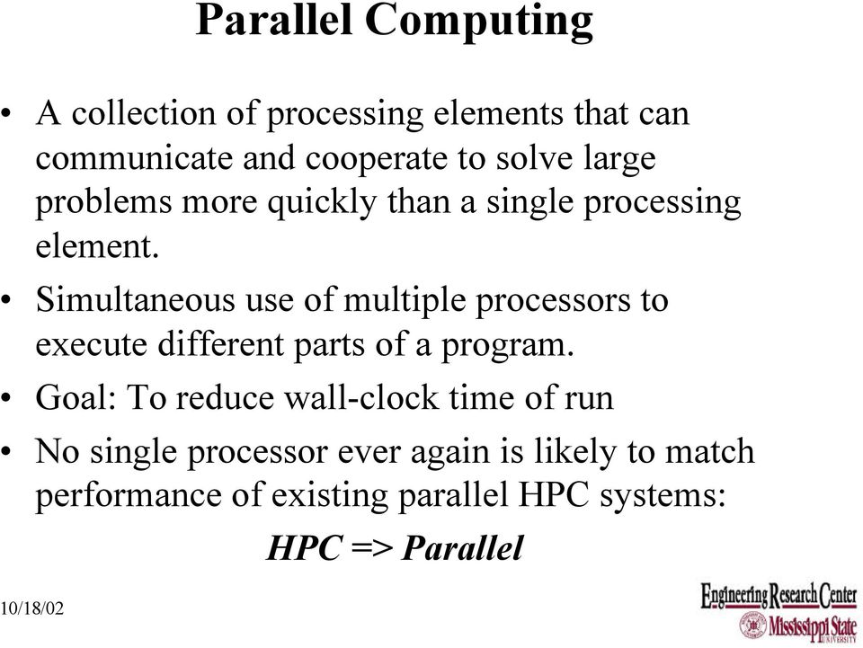 Simultaneous use of multiple processors to execute different parts of a program.