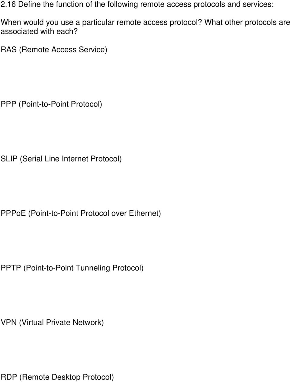 RAS (Remote Access Service) PPP (Point-to-Point Protocol) SLIP (Serial Line Internet Protocol) PPPoE
