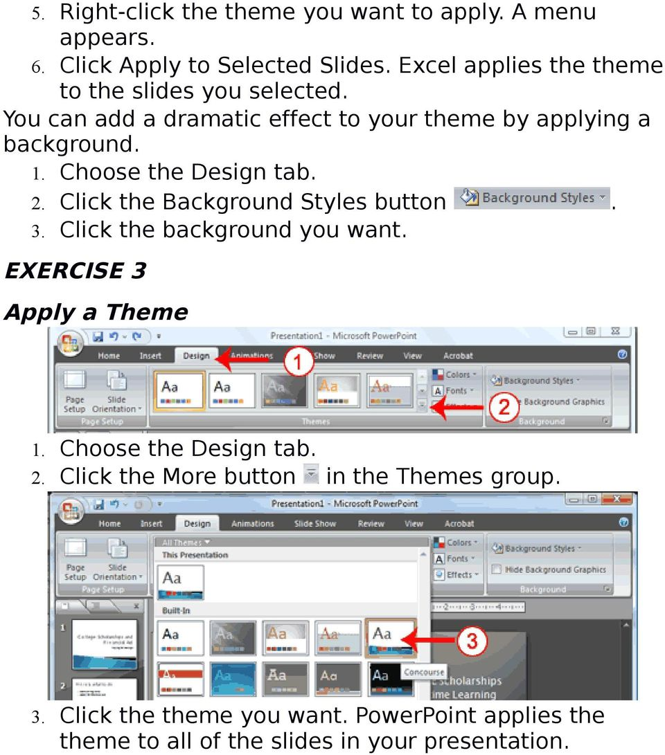 Choose the Design tab. 2. Click the Background Styles button. 3. Click the background you want. EXERCISE 3 Apply a Theme 1.