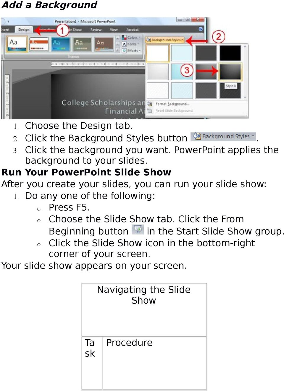 Run Your PowerPoint Slide Show After you create your slides, you can run your slide show: 1. Do any one of the following: o Press F5.