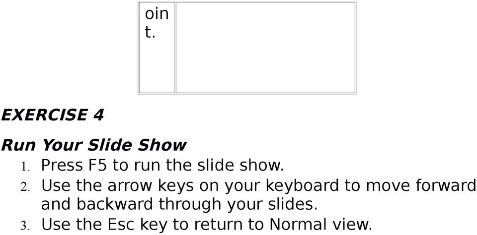 Use the arrow keys on your keyboard to move forward