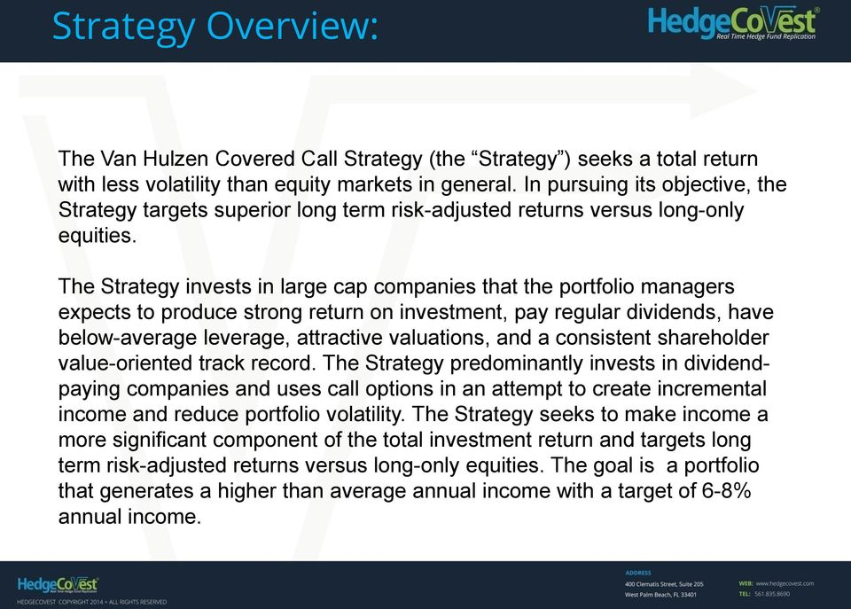 The Strategy invests in large cap companies that the portfolio managers expects to produce strong return on investment, pay regular dividends, have below-average leverage, attractive valuations, and