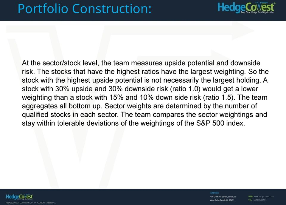 A stock with 30% upside and 30% downside risk (ratio 1.0) would get a lower weighting than a stock with 15% and 10% down side risk (ratio 1.5).