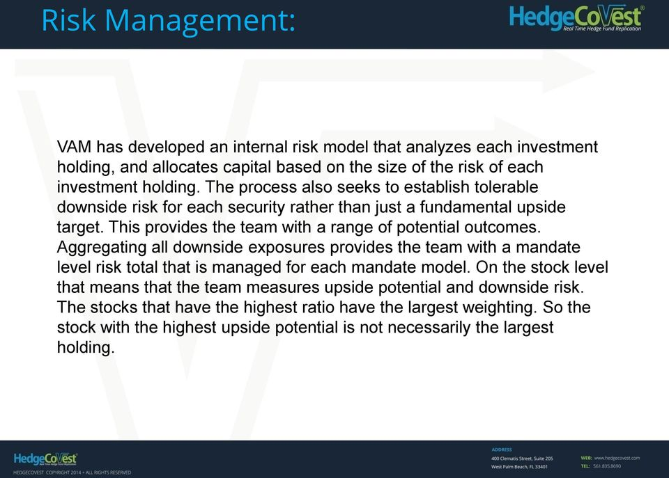 Aggregating all downside exposures provides the team with a mandate level risk total that is managed for each mandate model.