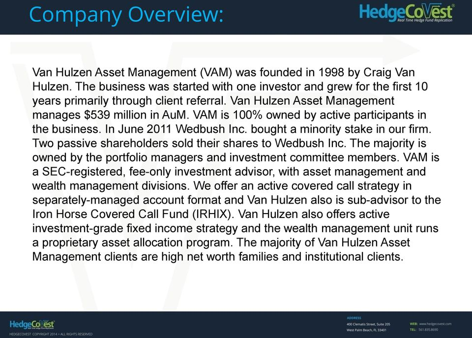 VAM is 100% owned by active participants in the business. In June 2011 Wedbush Inc. bought a minority stake in our firm. Two passive shareholders sold their shares to Wedbush Inc.