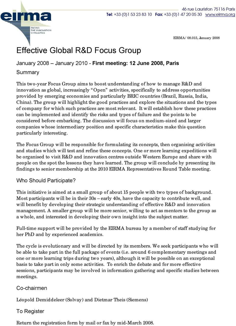 015, January 2008 This two-year Focus Group aims to boost understanding of how to manage R&D and innovation as global, increasingly Open activities, specifically to address opportunities provided by