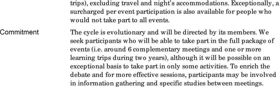 The cycle is evolutionary and will be directed by its members. We seek participants who will be able to take part in the full package of events (i.e. around 6