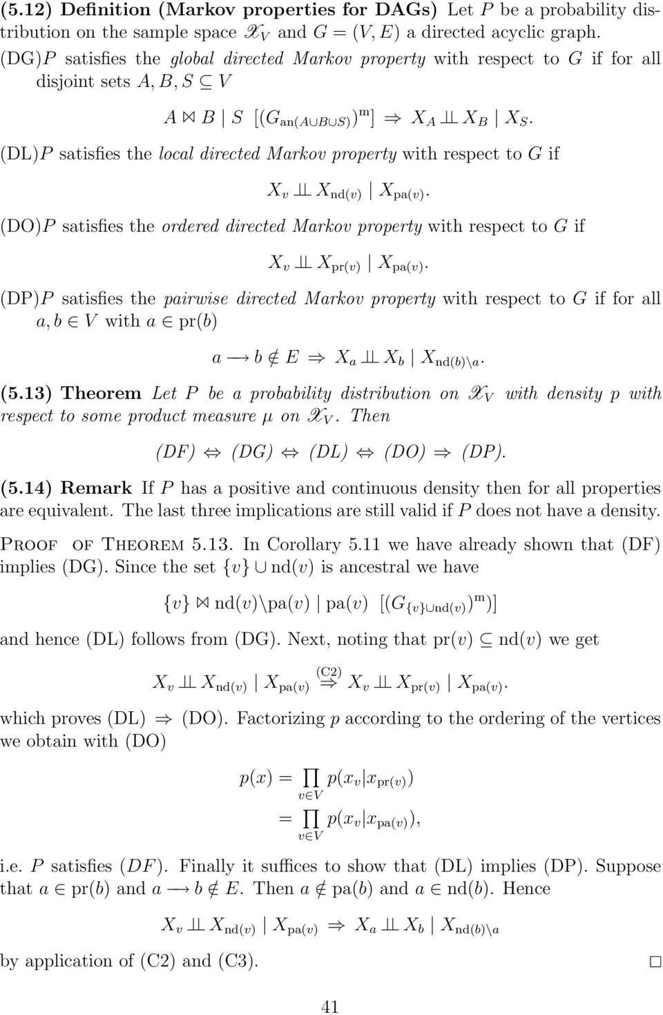 (DL)P satisfies the local directed Markov property with respect to G if X v X nd(v) X pa(v). (DO)P satisfies the ordered directed Markov property with respect to G if X v X pr(v) X pa(v).
