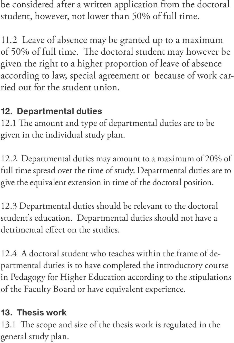 Departmental duties 12.1 The amount and type of departmental duties are to be given in the individual study plan. 12.2 Departmental duties may amount to a maximum of 20% of full time spread over the time of study.