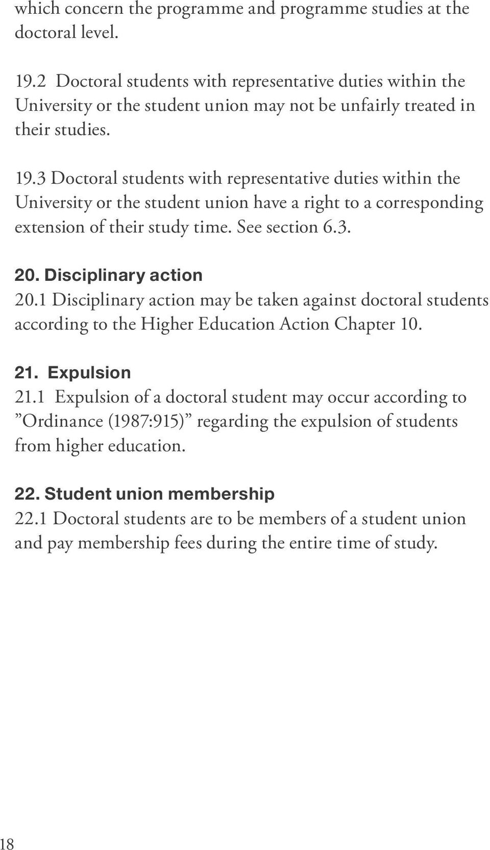 3 Doctoral students with representative duties within the University or the student union have a right to a corresponding extension of their study time. See section 6.3. 20. Disciplinary action 20.