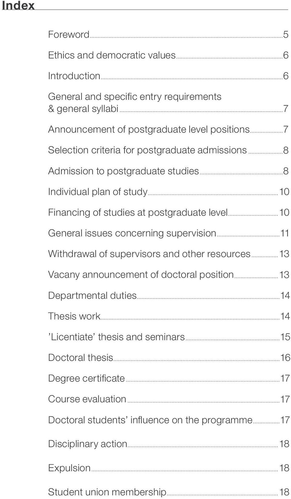 ..10 General issues concerning supervision...11 Withdrawal of supervisors and other resources...13 Vacany announcement of doctoral position...13 Departmental duties...14 Thesis work.