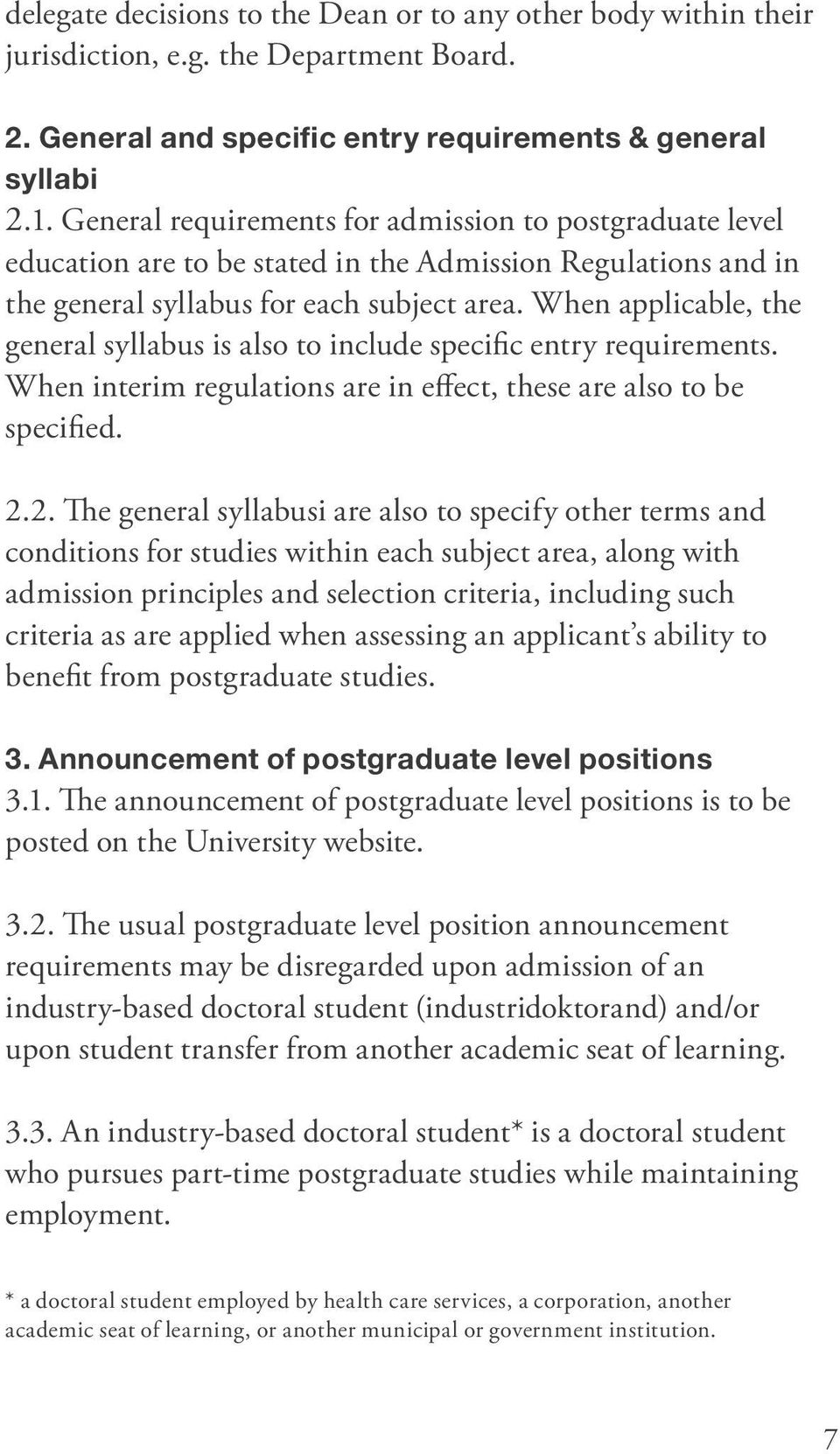 When applicable, the general syllabus is also to include specific entry requirements. When interim regulations are in effect, these are also to be specified. 2.