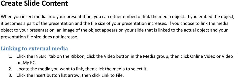 If you choose to link the media object to your presentation, an image of the object appears on your slide that is linked to the actual object and your presentation file size