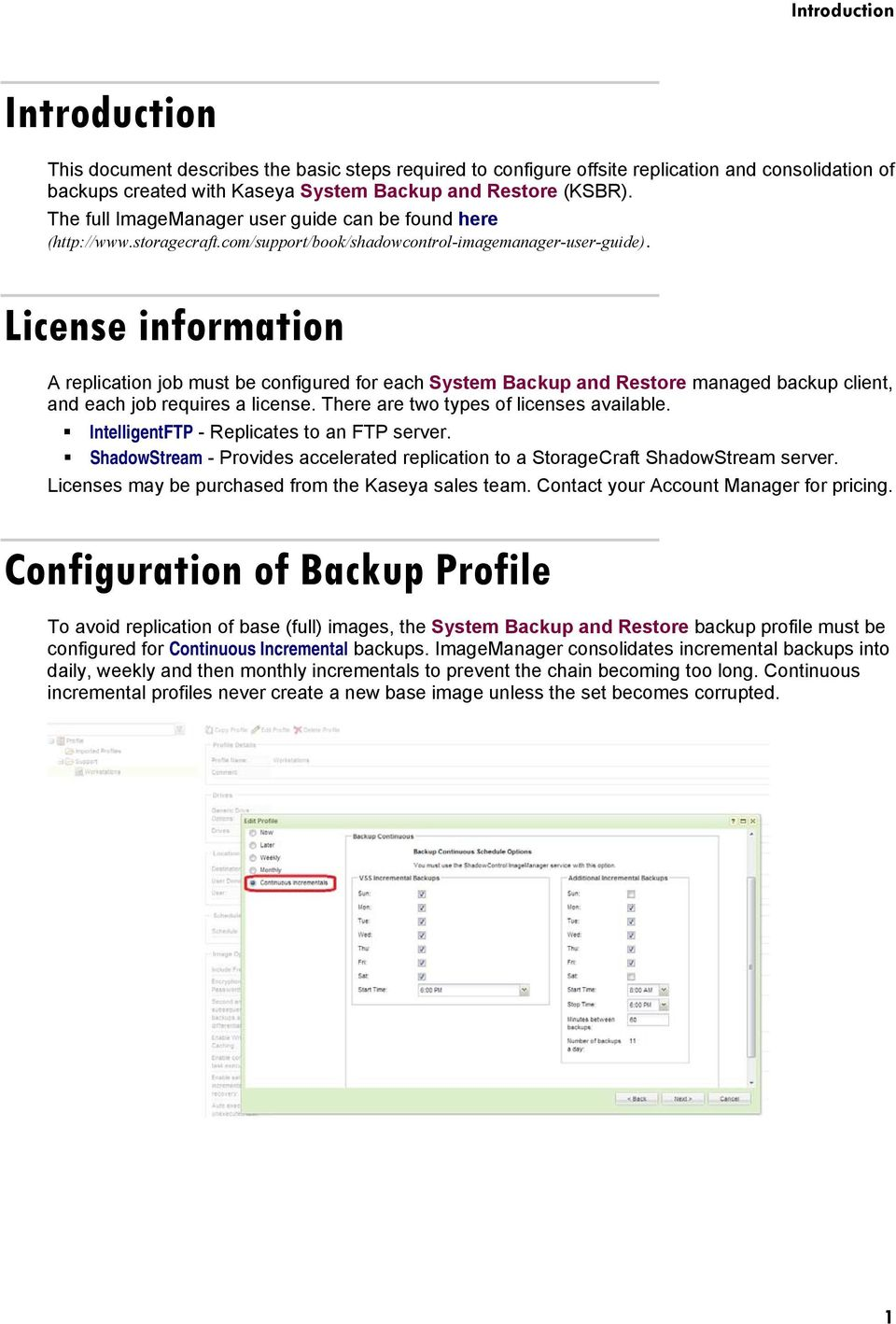 License information A replication job must be configured for each System Backup and Restore managed backup client, and each job requires a license. There are two types of licenses available.