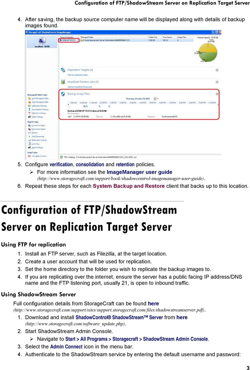Repeat these steps for each System Backup and Restore client that backs up to this location. Configuration of FTP/ShadowStream Server on Replication Target Server Using FTP for replication 1.