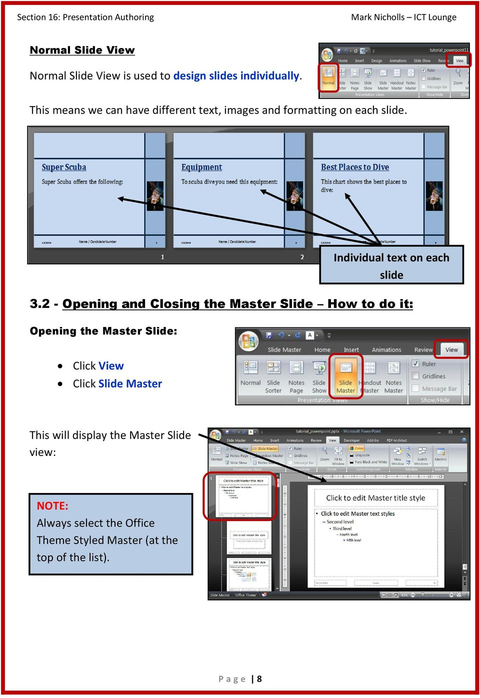 2 - Opening and Closing the Master Slide How to do it: Opening the Master Slide: Individual text on each