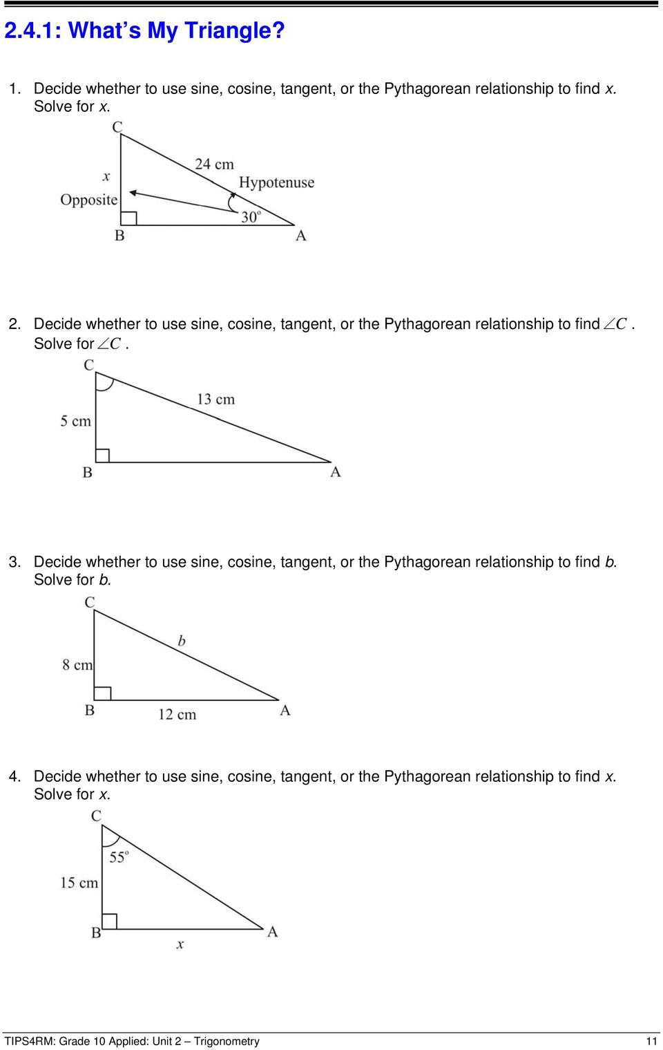 Decide whether to use sine, cosine, tangent, or the Pythagorean relationship to find b. Solve for b. 4.