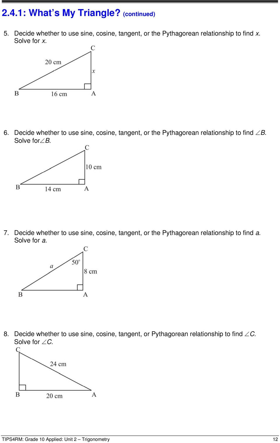 Decide whether to use sine, cosine, tangent, or the Pythagorean relationship to find B. Solve for B. 7.