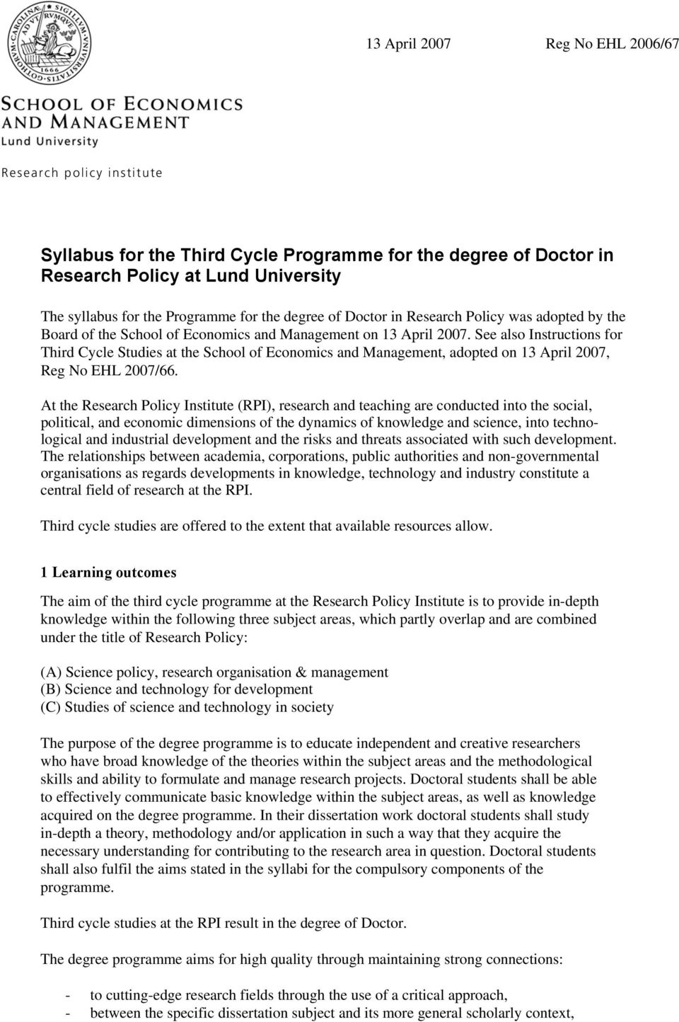 See also Instructions for Third Cycle Studies at the School of Economics and Management, adopted on 13 April 2007, Reg No EHL 2007/66.