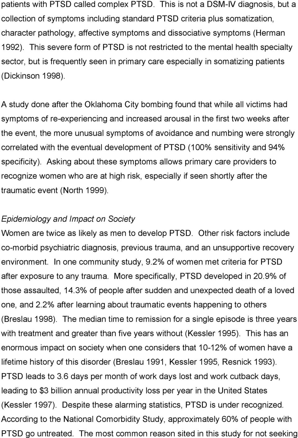 This severe form of PTSD is not restricted to the mental health specialty sector, but is frequently seen in primary care especially in somatizing patients (Dickinson 1998).