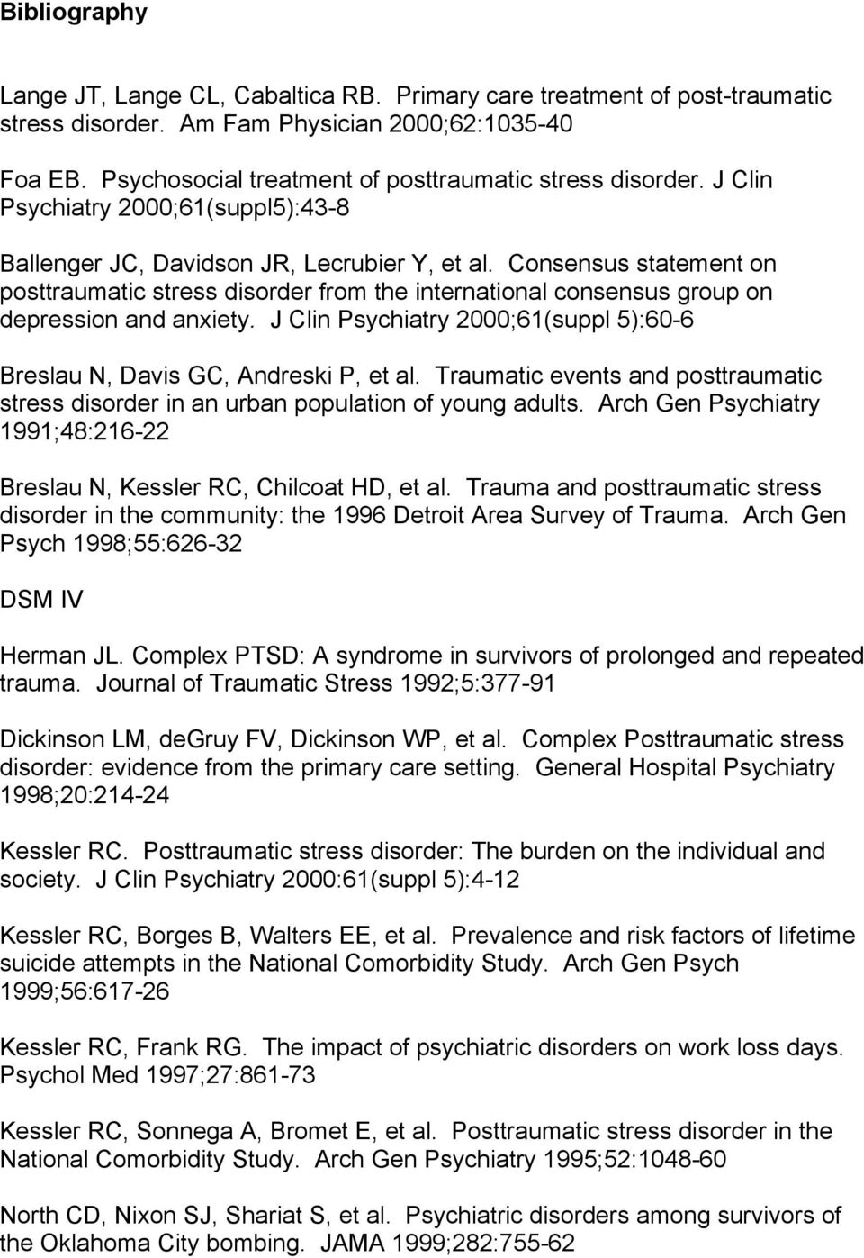 Consensus statement on posttraumatic stress disorder from the international consensus group on depression and anxiety. J Clin Psychiatry 2000;61(suppl 5):60-6 Breslau N, Davis GC, Andreski P, et al.