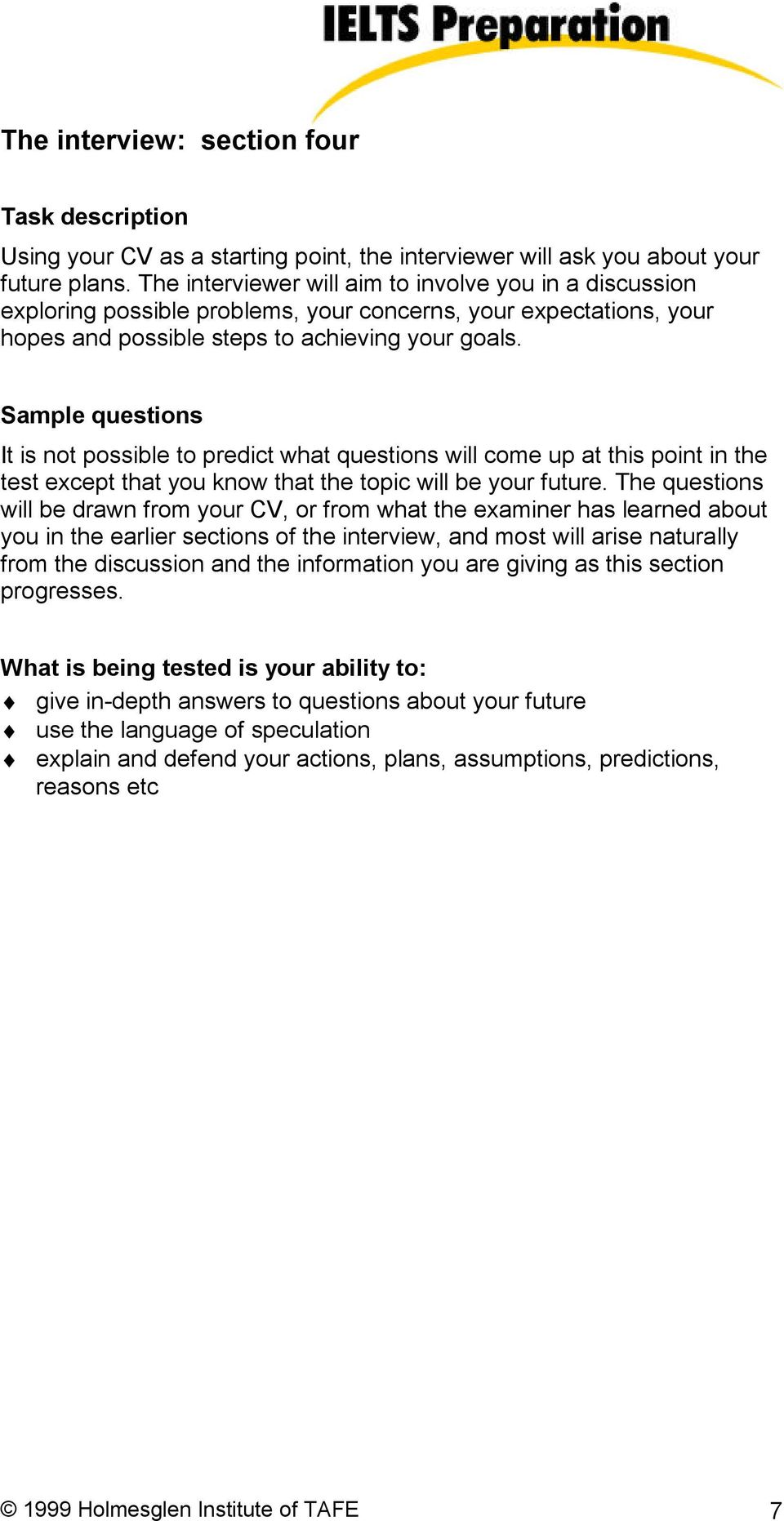Sample questions It is not possible to predict what questions will come up at this point in the test except that you know that the topic will be your future.