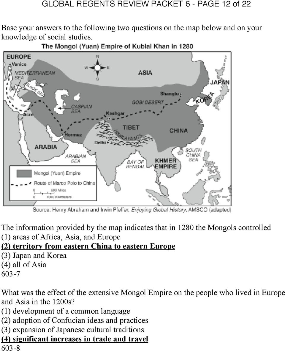 Europe (3) Japan and Korea (4) all of Asia 603-7 What was the effect of the extensive Mongol Empire on the people who lived in Europe and Asia in the 1200s?