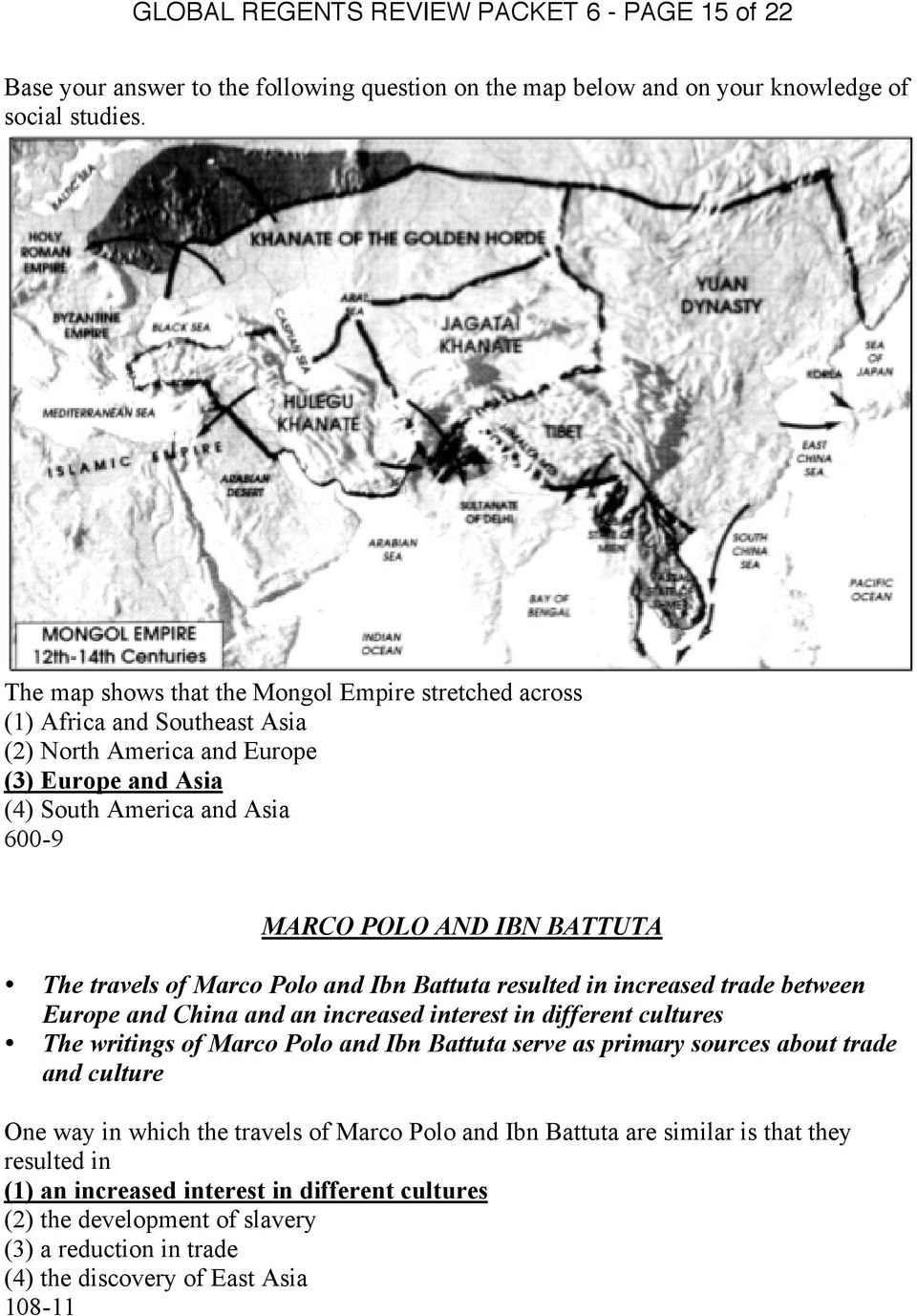 travels of Marco Polo and Ibn Battuta resulted in increased trade between Europe and China and an increased interest in different cultures The writings of Marco Polo and Ibn Battuta serve as primary