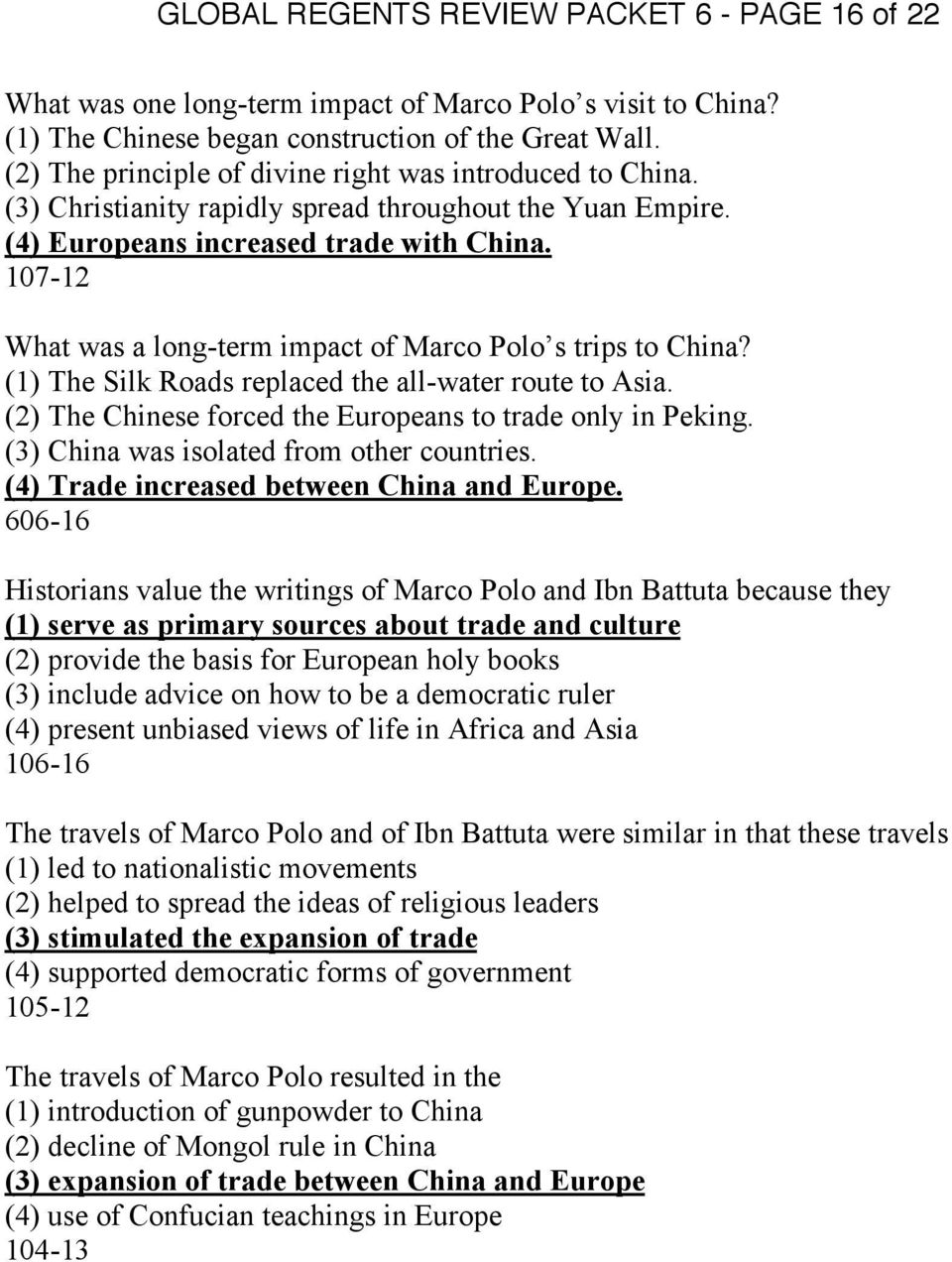 107-12 What was a long-term impact of Marco Polo s trips to China? (1) The Silk Roads replaced the all-water route to Asia. (2) The Chinese forced the Europeans to trade only in Peking.