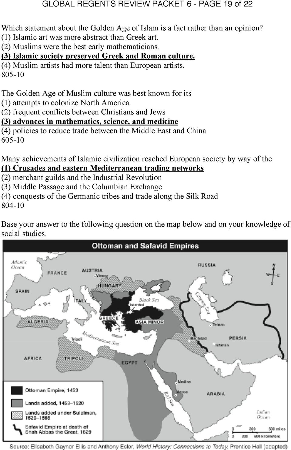 805-10 The Golden Age of Muslim culture was best known for its (1) attempts to colonize North America (2) frequent conflicts between Christians and Jews (3) advances in mathematics, science, and