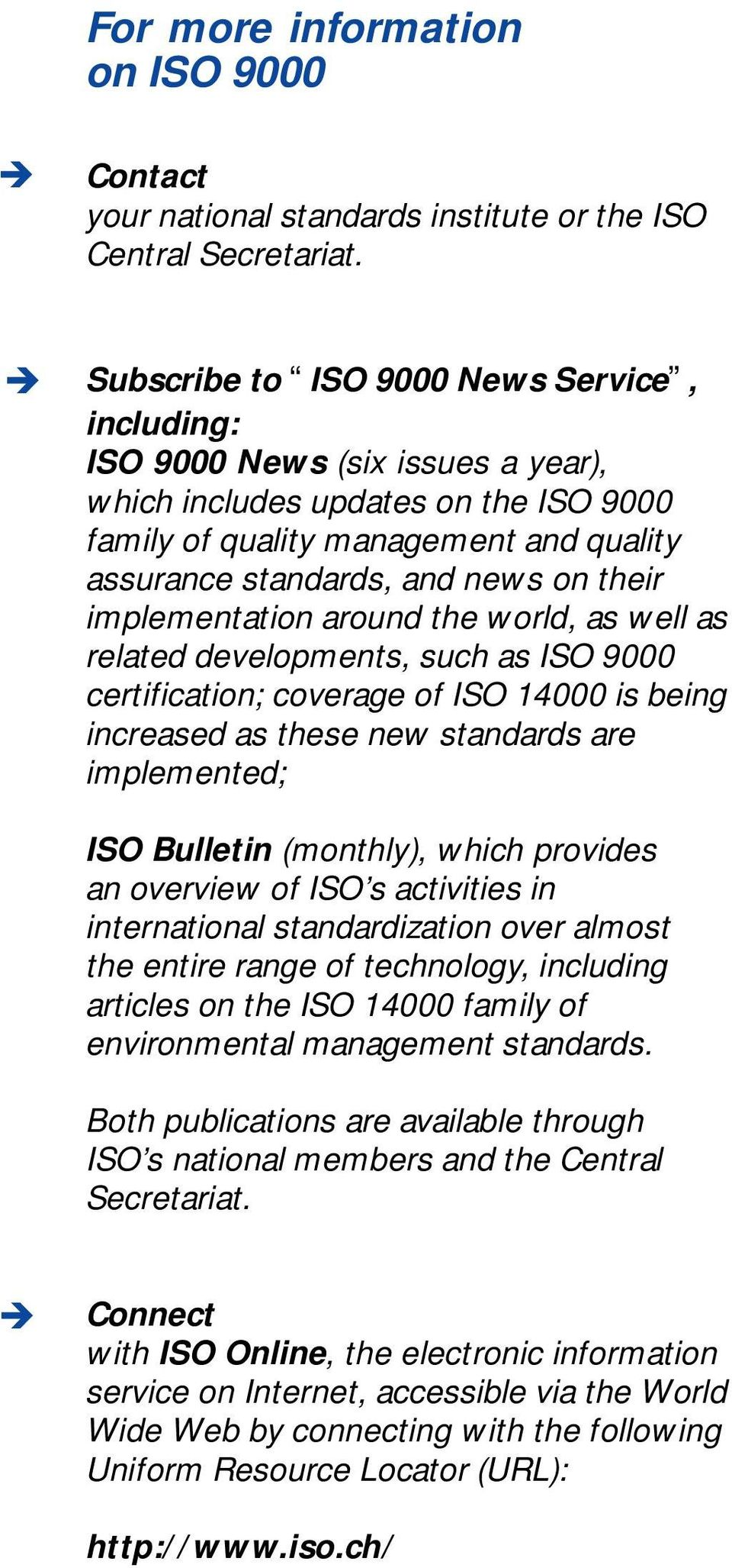 their implementation around the world, as well as related developments, such as ISO 9000 certification; coverage of ISO 14000 is being increased as these new standards are implemented; ISO Bulletin