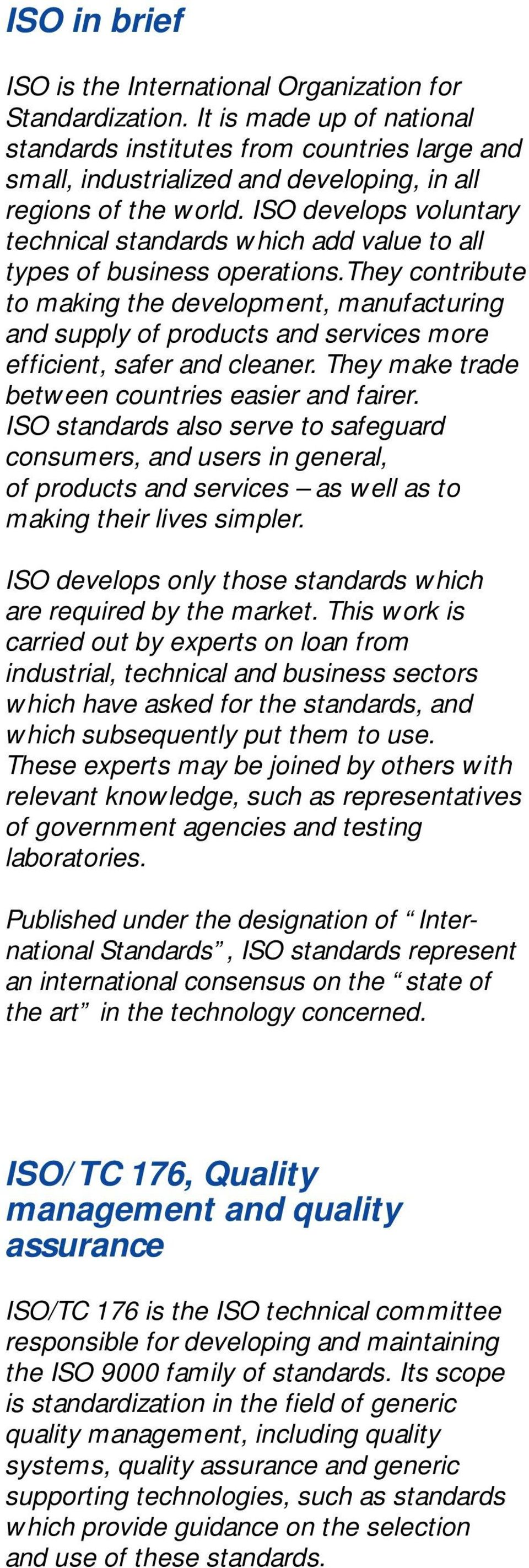 ISO develops voluntary technical standards which add value to all types of business operations.