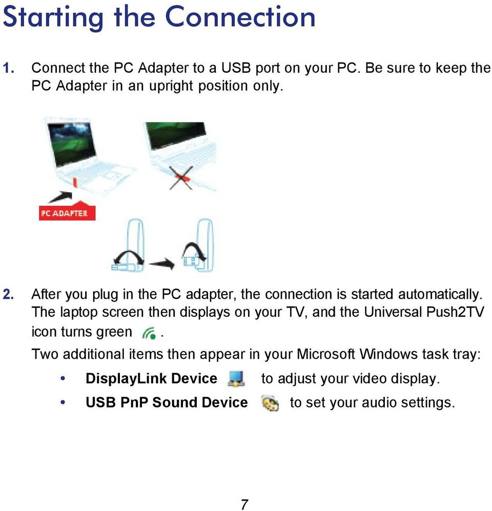 After you plug in the PC adapter, the connection is started automatically.