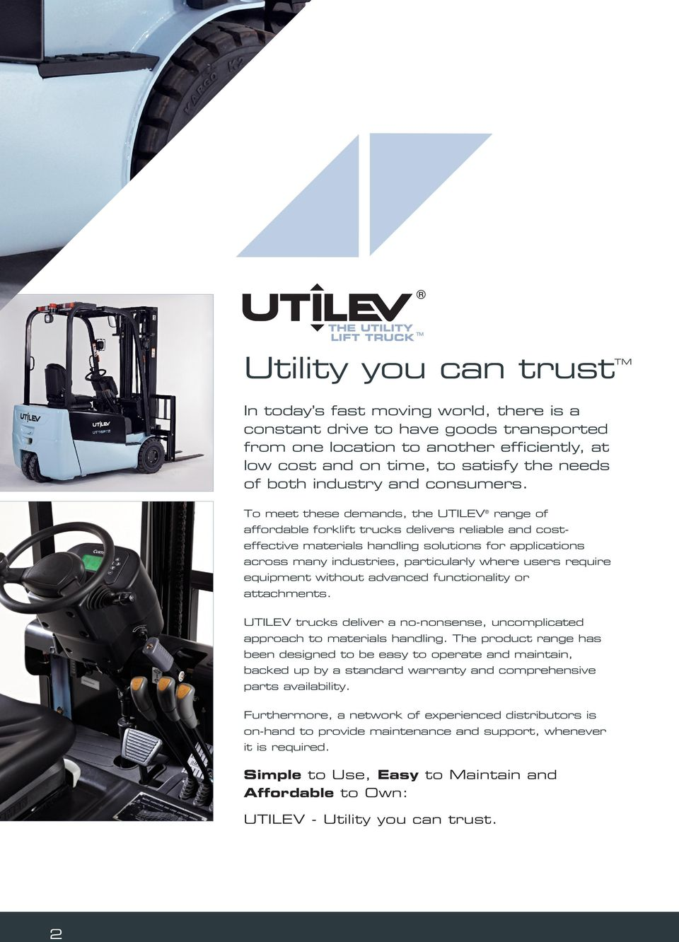 To meet these demands, the UTILEV range of affordable forklift trucks delivers reliable and costeffective materials handling solutions for applications across many industries, particularly where