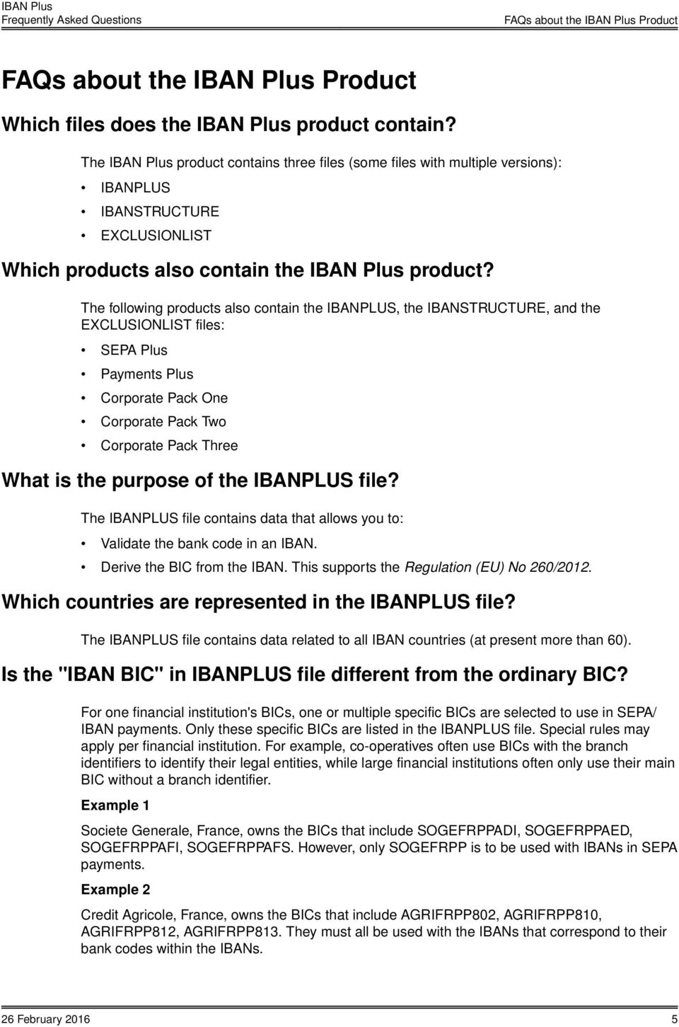 The following products also contain the IBANPLUS, the IBANSTRUCTURE, and the EXCLUSIONLIST files: SEPA Plus Payments Plus Corporate Pack One Corporate Pack Two Corporate Pack Three What is the