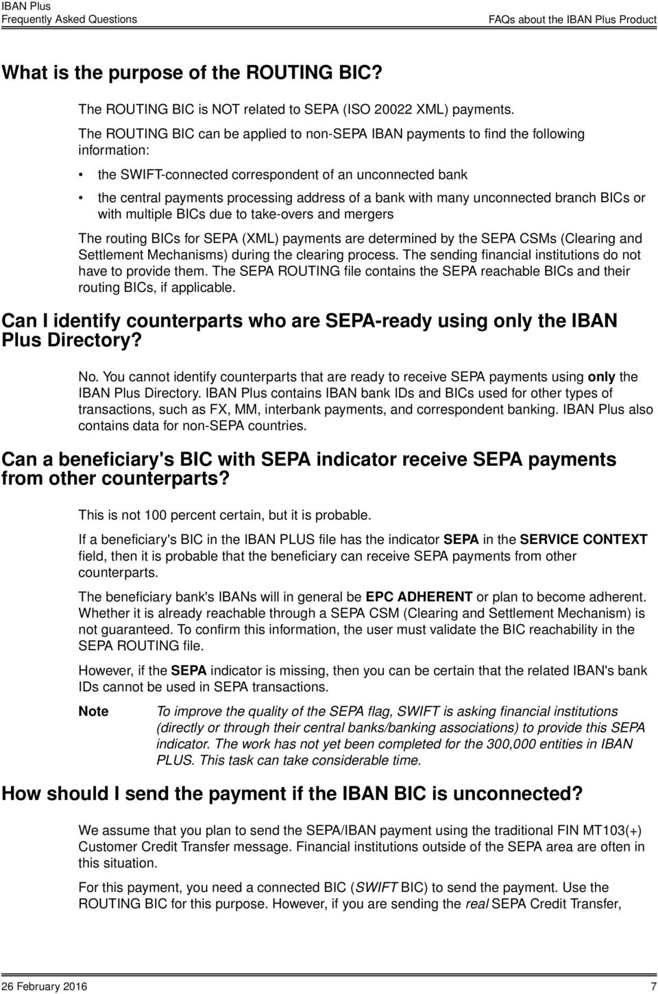 with many unconnected branch BICs or with multiple BICs due to take-overs and mergers The routing BICs for SEPA (XML) payments are determined by the SEPA CSMs (Clearing and Settlement Mechanisms)