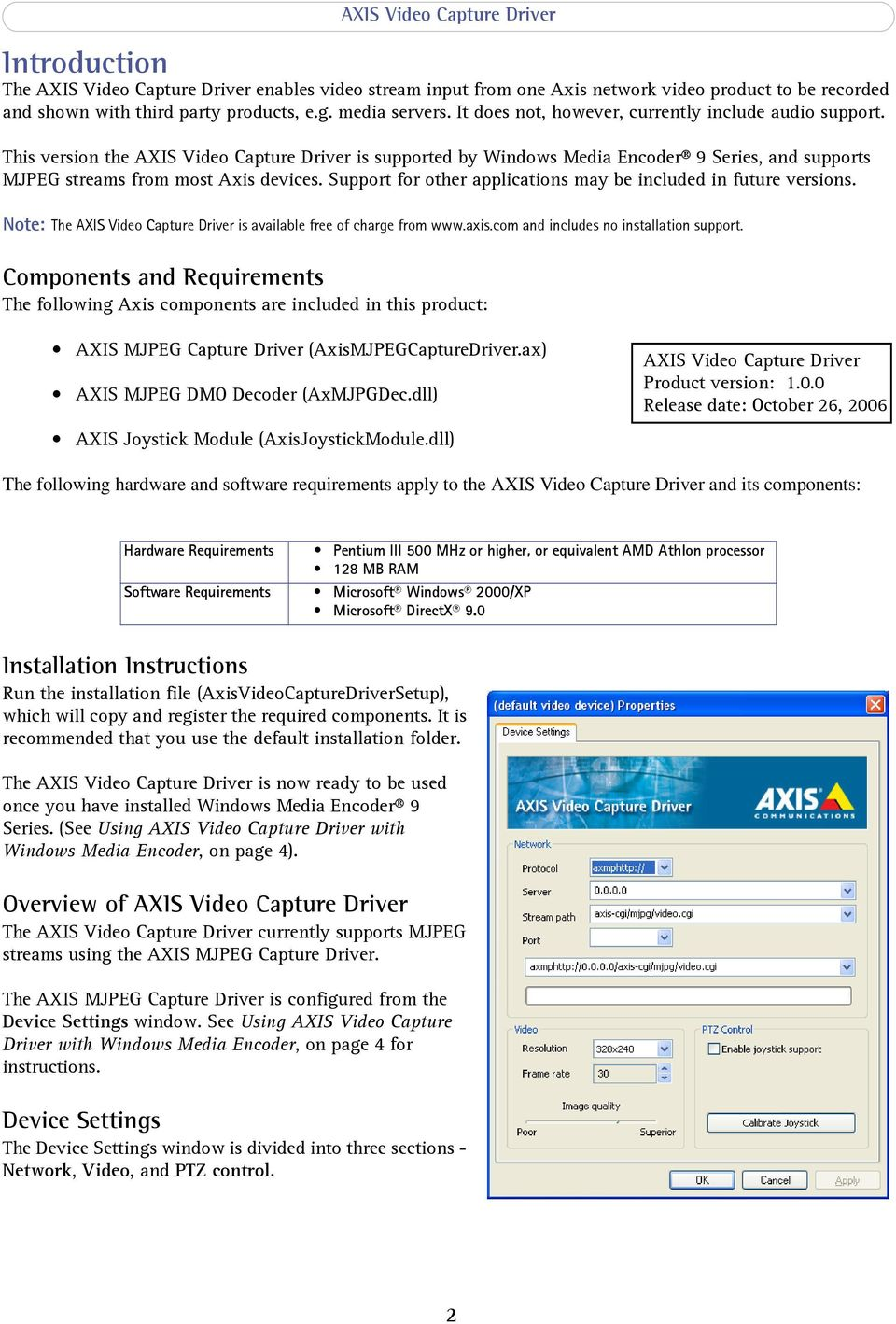 Support for other applications may be included in future versions. Note: The AXIS Video Capture Driver is available free of charge from www.axis.com and includes no installation support.