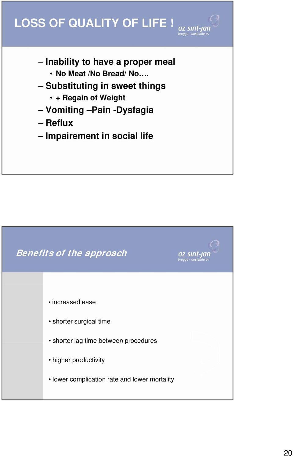 Impairement in social life Benefits of the approach increased ease shorter surgical
