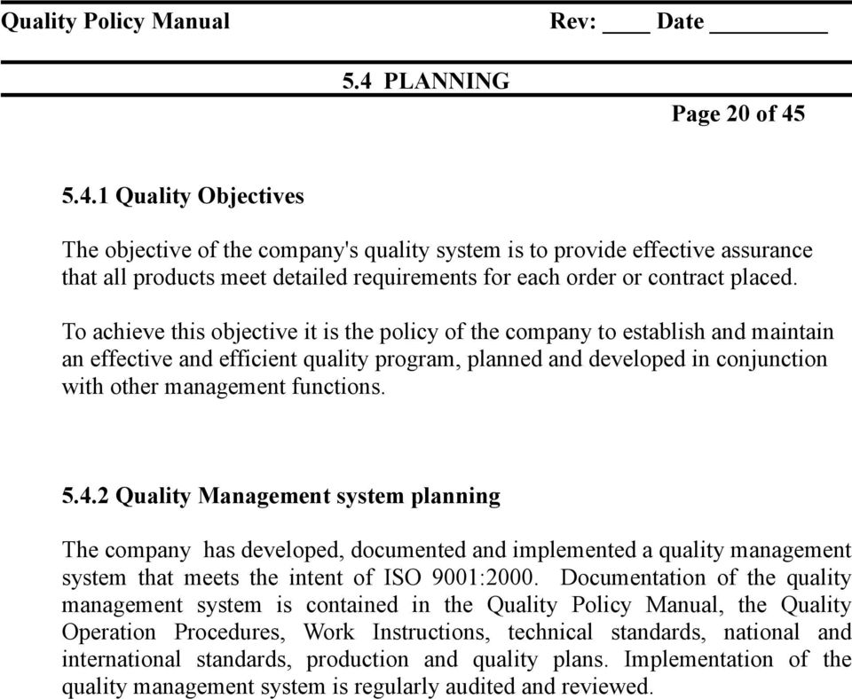 4.2 Quality Management system planning The company has developed, documented and implemented a quality management system that meets the intent of ISO 9001:2000.