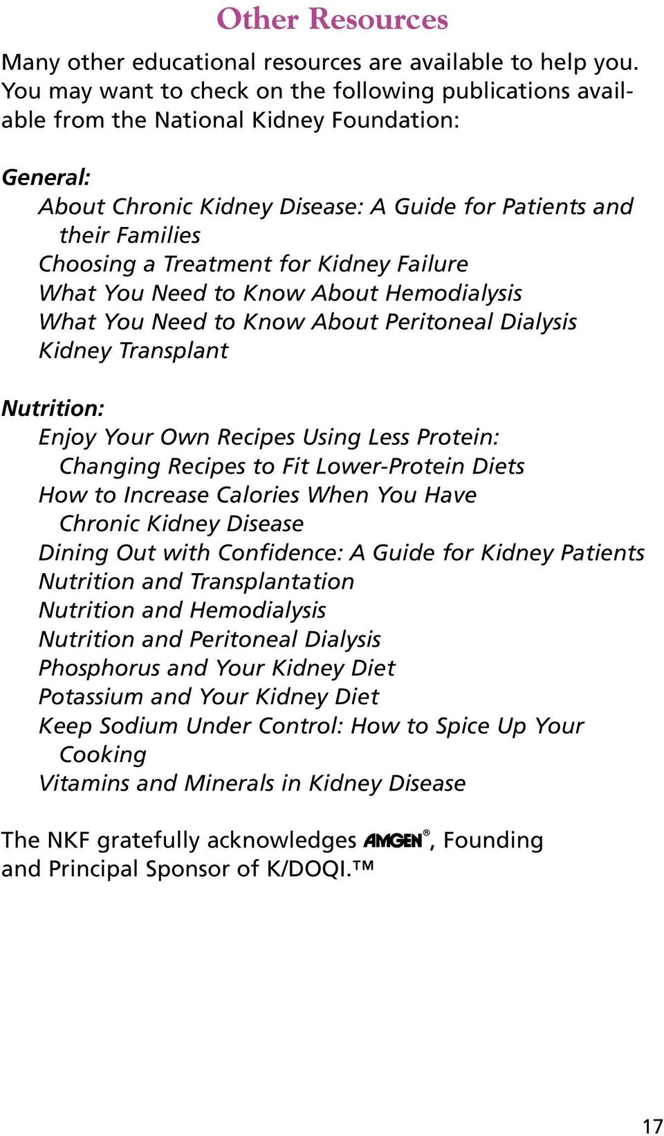 for Kidney Failure What You Need to Know About Hemodialysis What You Need to Know About Peritoneal Dialysis Kidney Transplant Nutrition: Enjoy Your Own Recipes Using Less Protein: Changing Recipes to