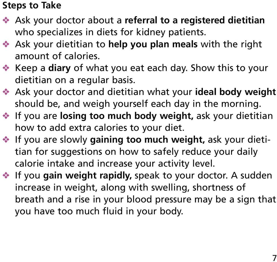 If you are losing too much body weight, ask your dietitian how to add extra calories to your diet.