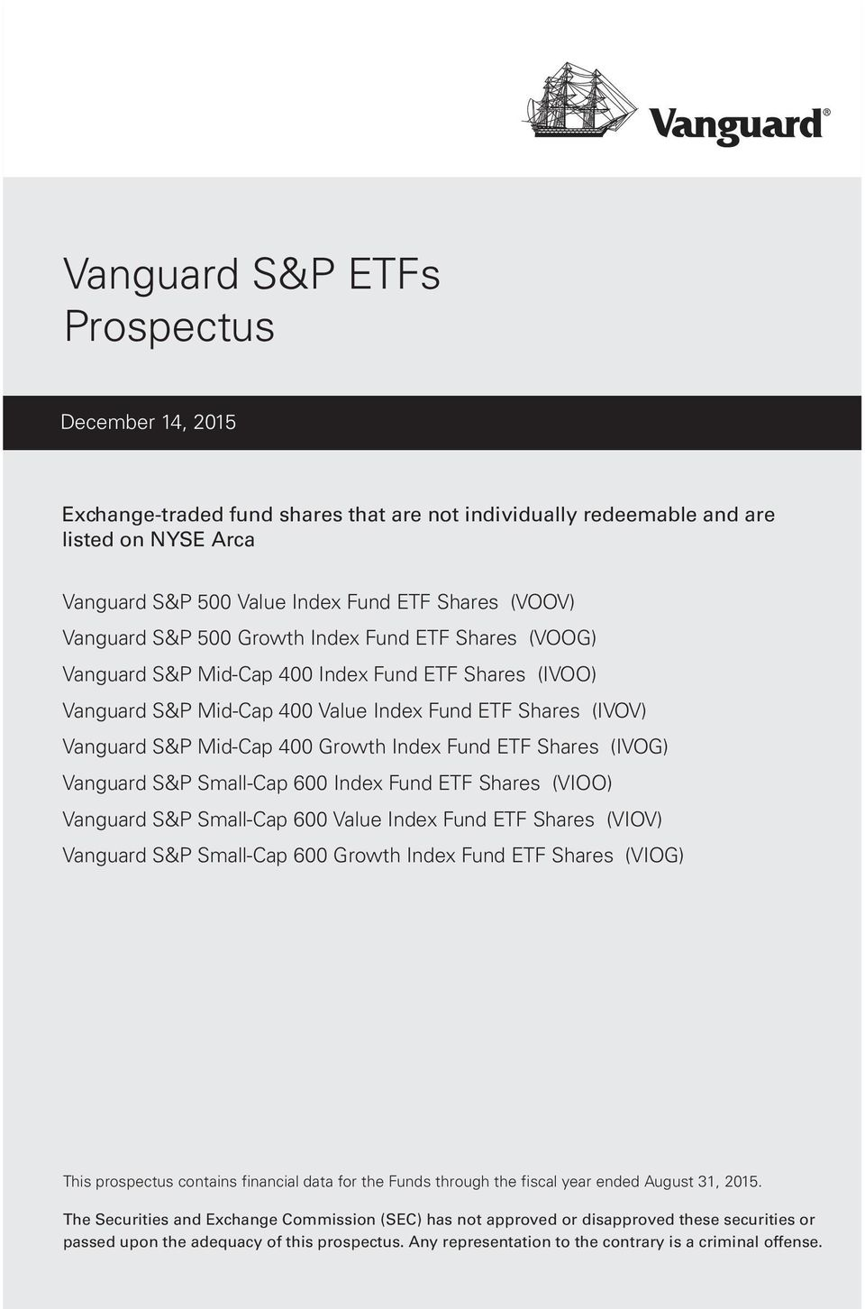 Index Fund ETF Shares (IVOG) Vanguard S&P Small-Cap 600 Index Fund ETF Shares (VIOO) Vanguard S&P Small-Cap 600 Value Index Fund ETF Shares (VIOV) Vanguard S&P Small-Cap 600 Growth Index Fund ETF