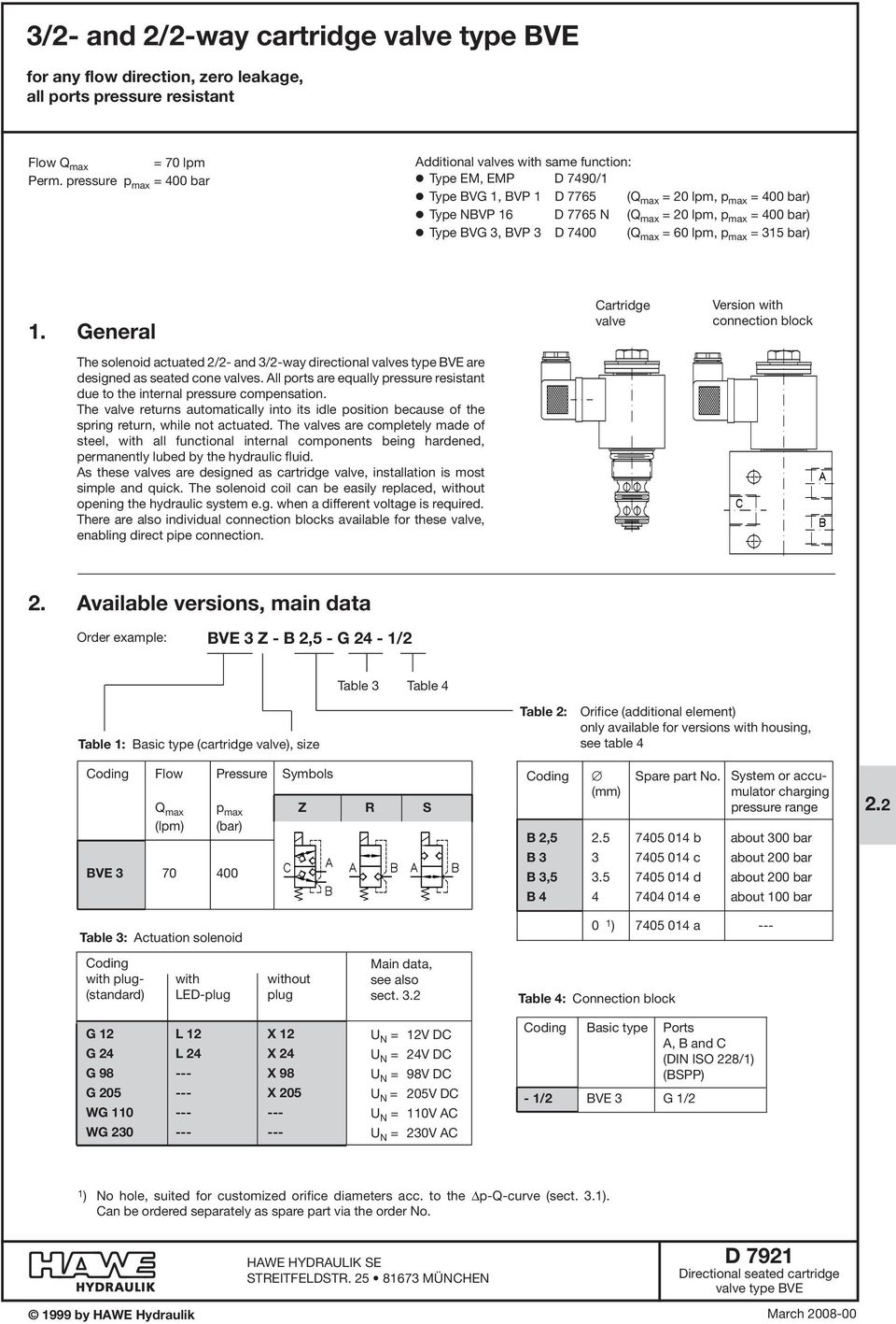 400 bar) ' Type BVG 3, BVP 3 D 7400 (Q max = 60 lpm, p max = 315 bar) 1. General The solenoid actuated 2/2- and 3/2-way directional valves type BVE are designed as seated cone valves.
